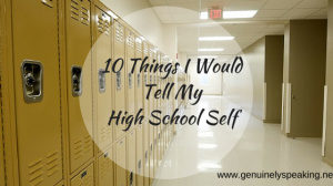 10 Things I WouldTell My High School